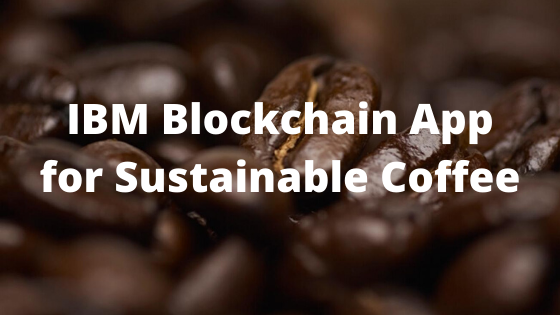 IBM Blockchain App for Sustainable Coffee