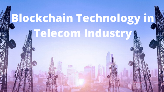 Blockchain technology in telecom industry