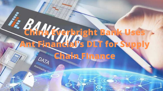 China Everbright Bank Uses Ant Financial DLT for Supply Chain