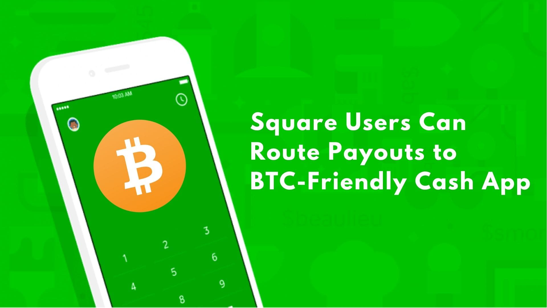 Square Users Can Route Payouts to BTC-Friendly Cash App
